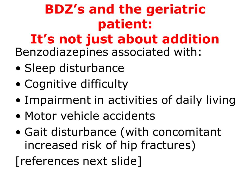 BDZ's and the geriatric patient: It's not just about addition