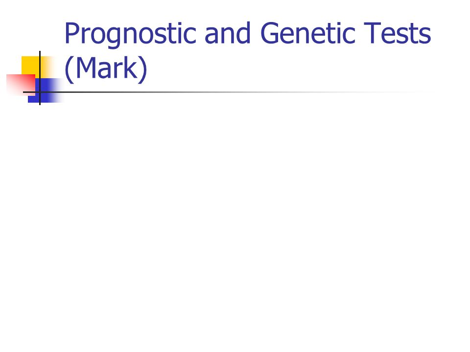 Prognostic and Genetic Tests (Mark)
