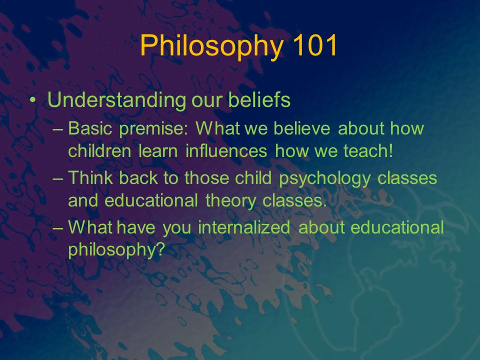 Philosophy 101 Understanding our beliefs