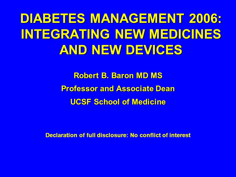 DIABETES MANAGEMENT 2006: INTEGRATING NEW MEDICINES AND NEW DEVICES
