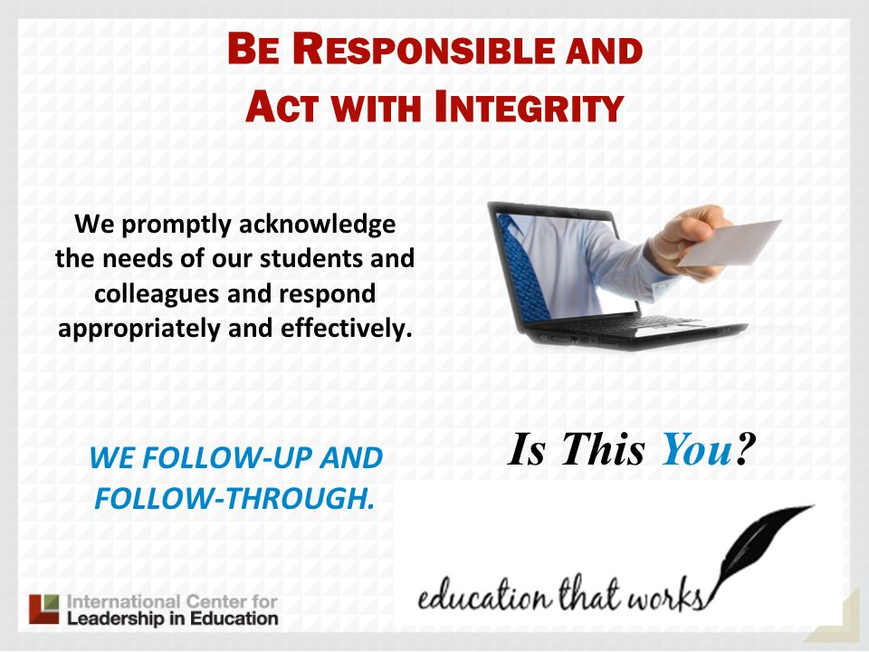 Be Responsible and Act with Integrity