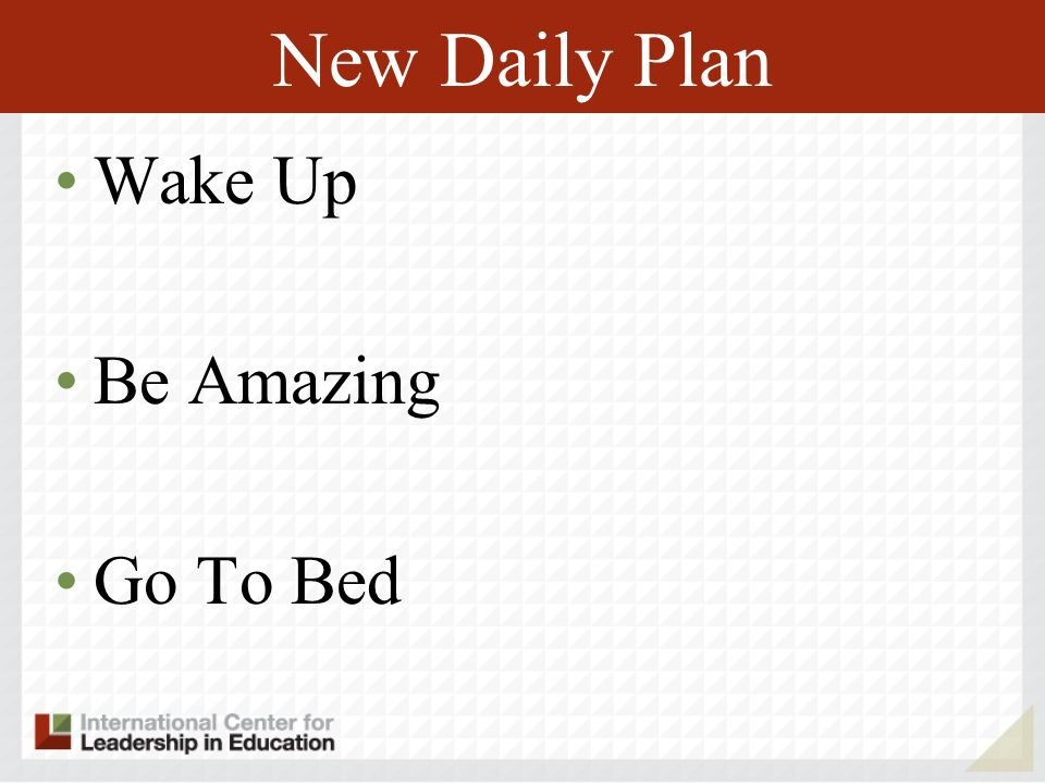 New Daily Plan Wake Up Be Amazing Go To Bed