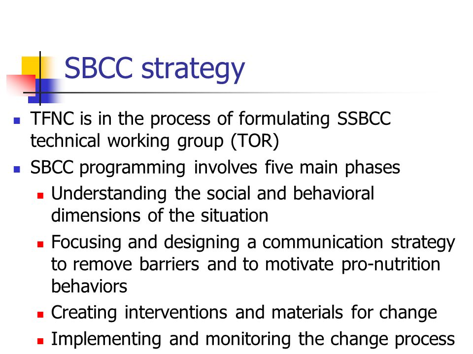 SBCC strategy TFNC is in the process of formulating SSBCC technical working group (TOR) SBCC programming involves five main phases.