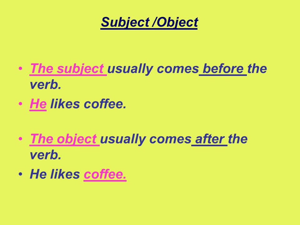 Subject /Object The subject usually comes before the verb.