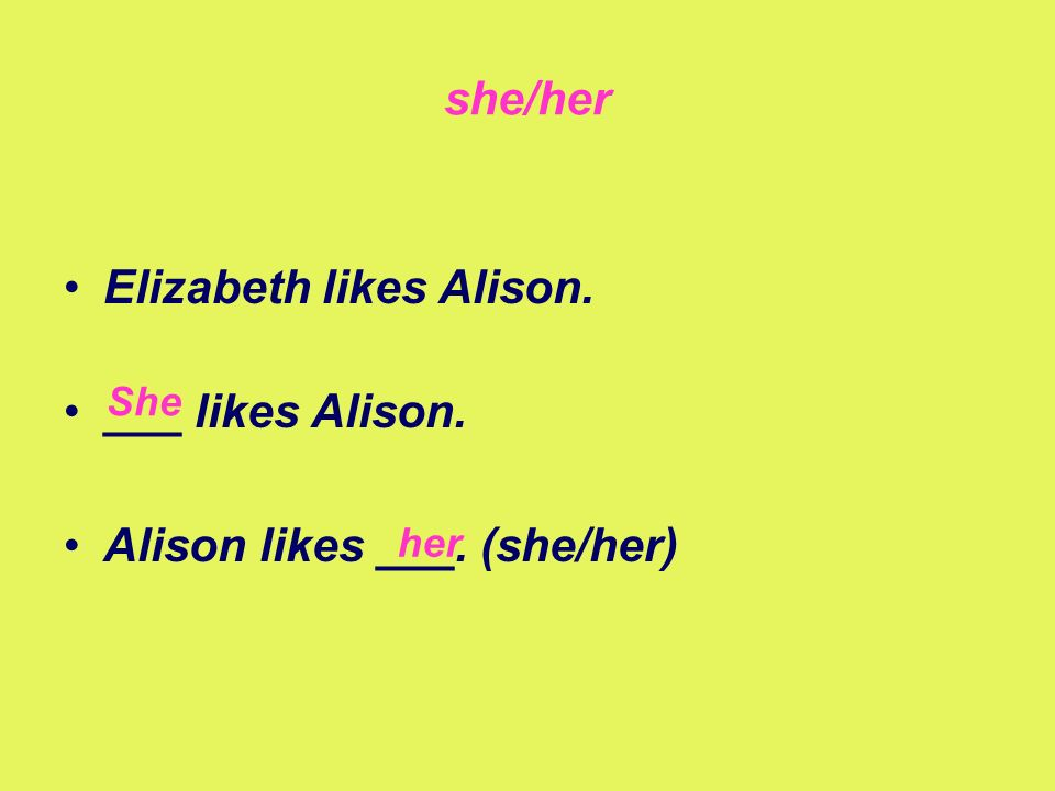 Elizabeth likes Alison. ___ likes Alison. Alison likes ___. (she/her)