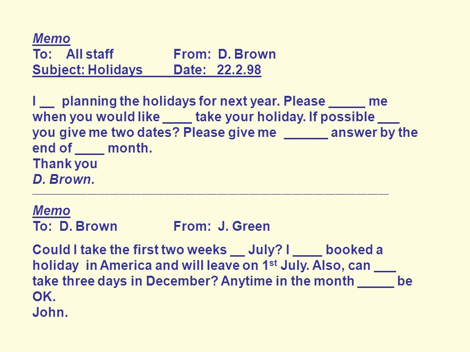 To: All staff From: D. Brown Subject: Holidays Date: 22.2.98