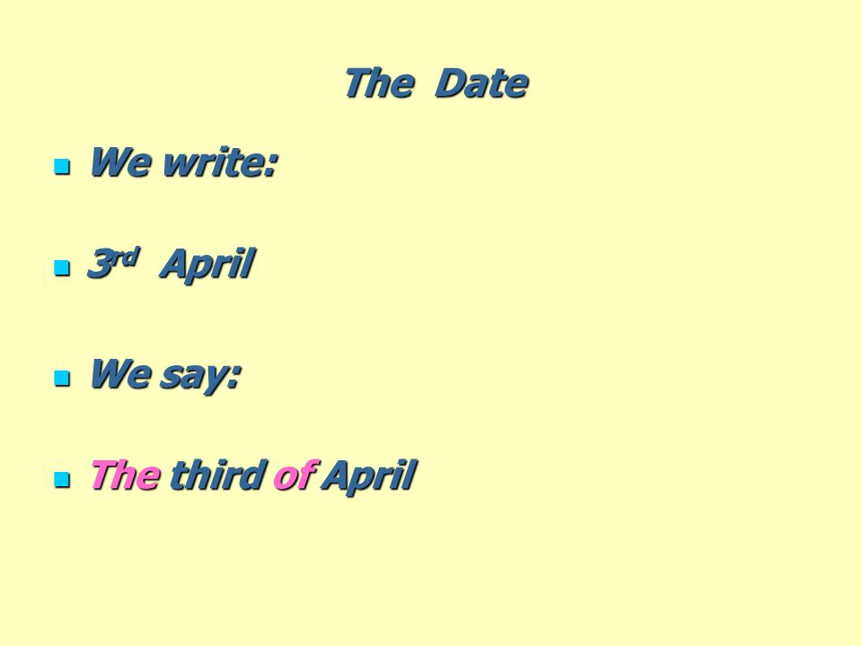 The Date We write: 3rd April We say: The third of April