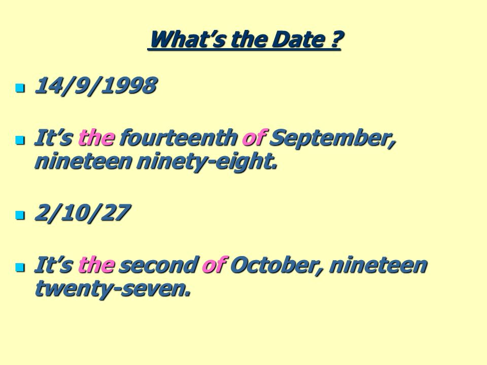 What's the Date . 14/9/1998. It's the fourteenth of September, nineteen ninety-eight.
