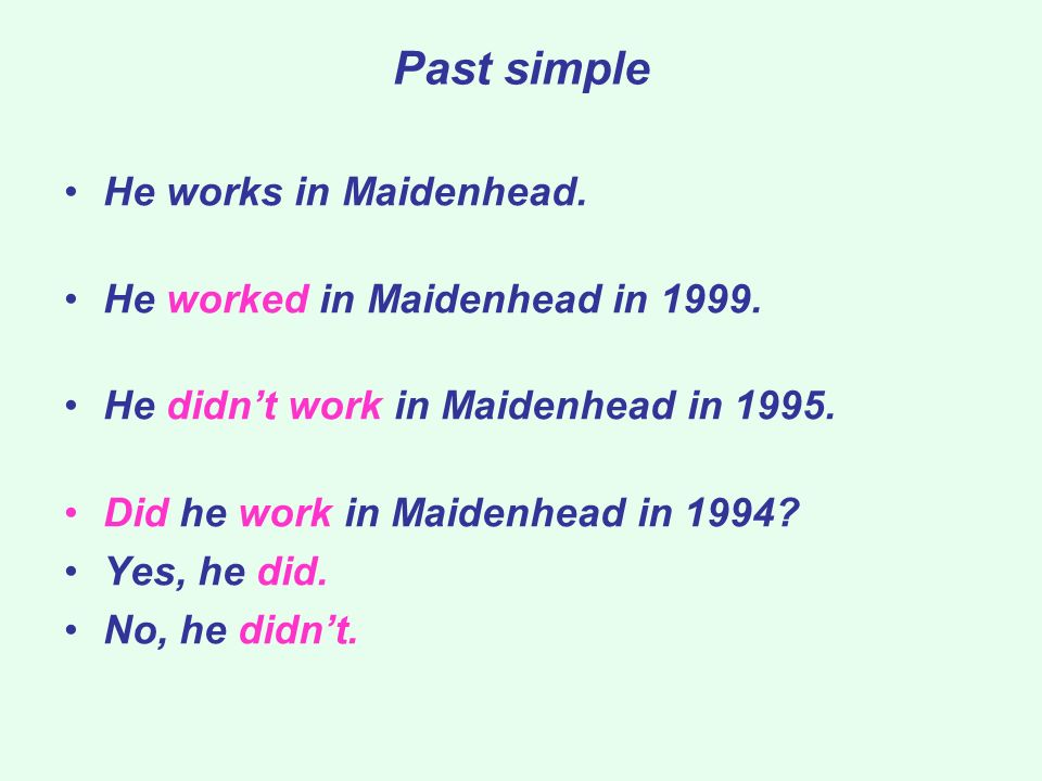 Past simple He works in Maidenhead. He worked in Maidenhead in 1999.