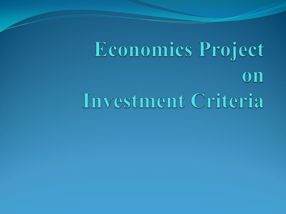 Economics Project on Investment Criteria