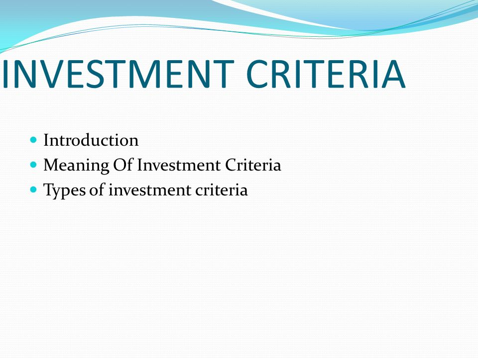 INVESTMENT CRITERIA Introduction Meaning Of Investment Criteria
