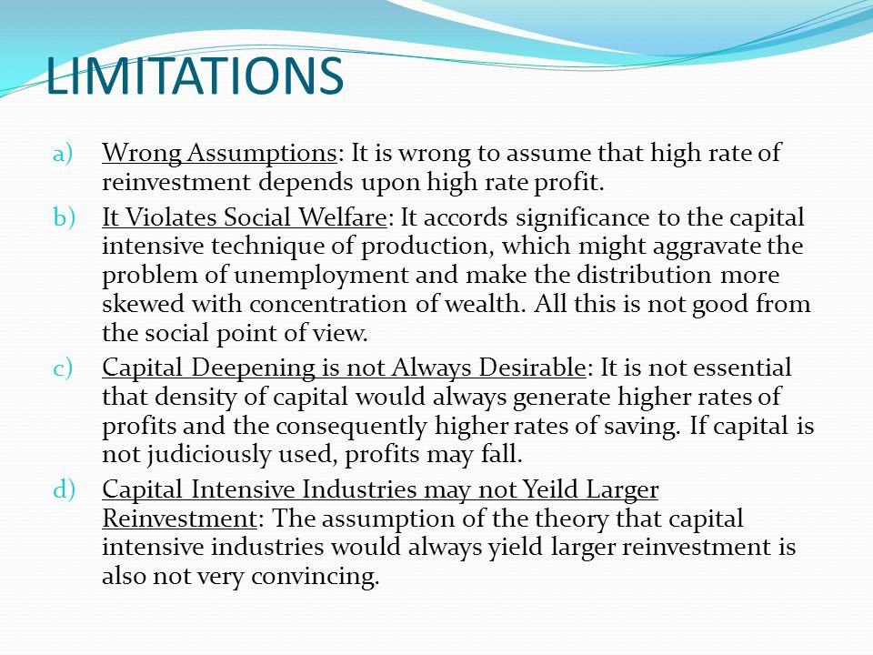 LIMITATIONS Wrong Assumptions: It is wrong to assume that high rate of reinvestment depends upon high rate profit.