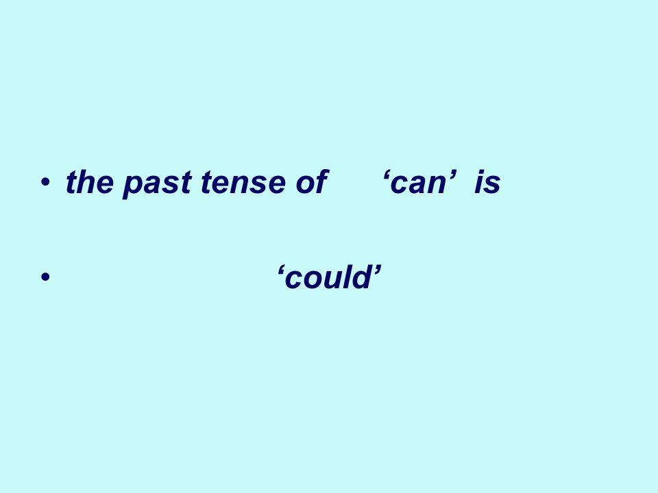 the past tense of 'can' is