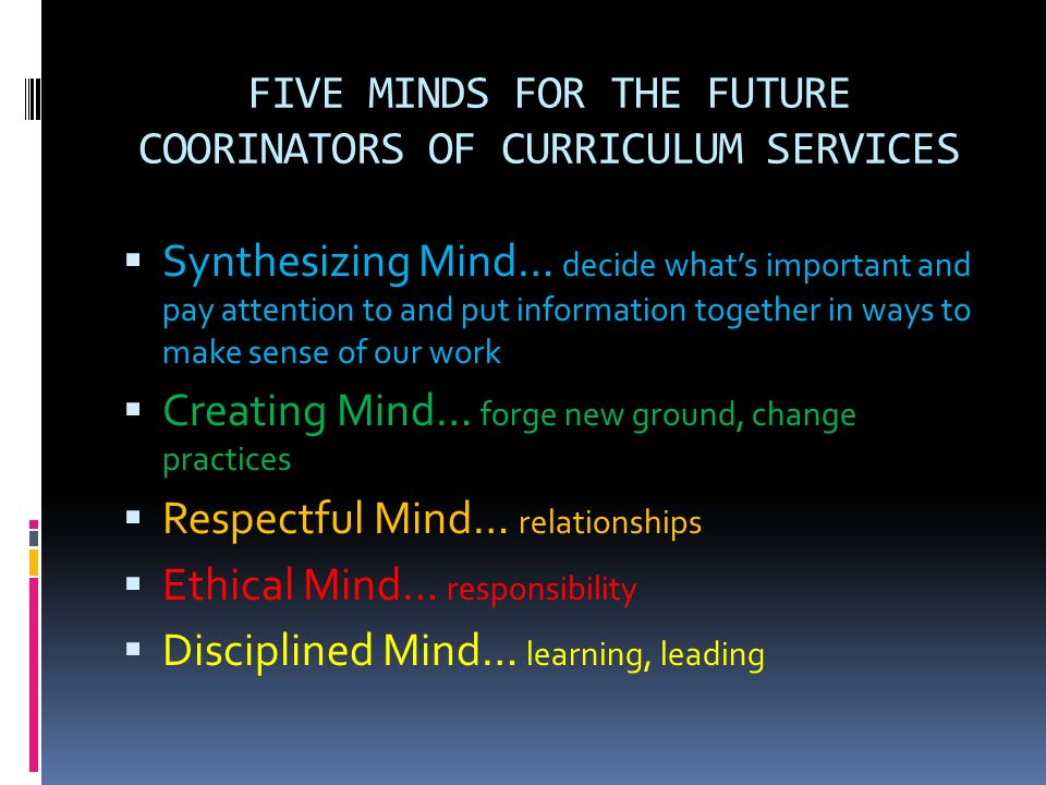 FIVE MINDS FOR THE FUTURE COORINATORS OF CURRICULUM SERVICES