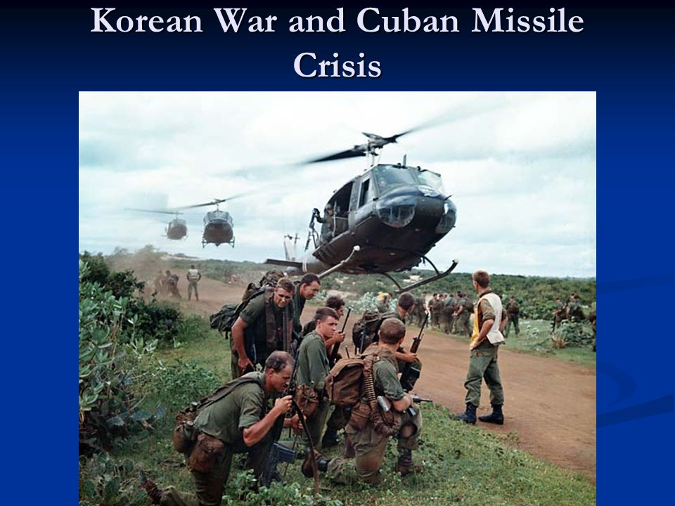 Korean War and Cuban Missile Crisis