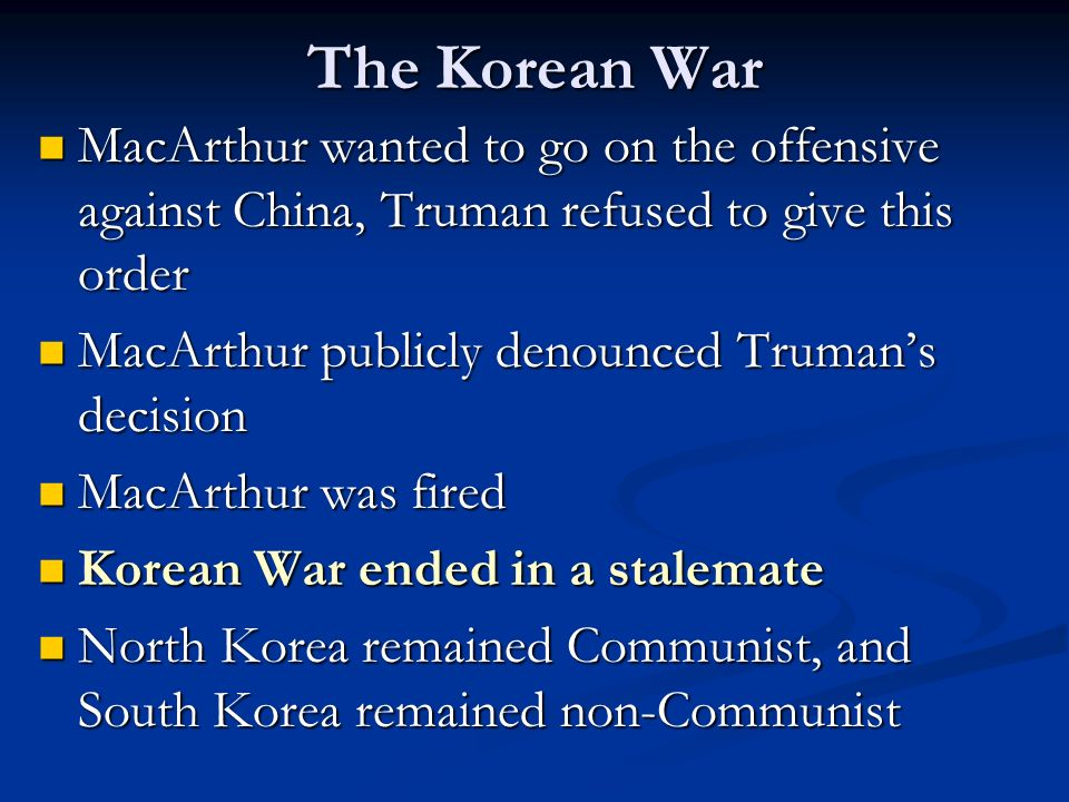 The Korean War MacArthur wanted to go on the offensive against China, Truman refused to give this order.