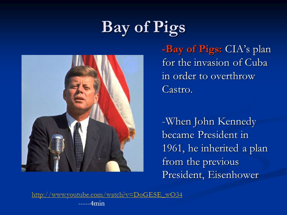 Bay of Pigs -Bay of Pigs: CIA's plan for the invasion of Cuba in order to overthrow Castro.