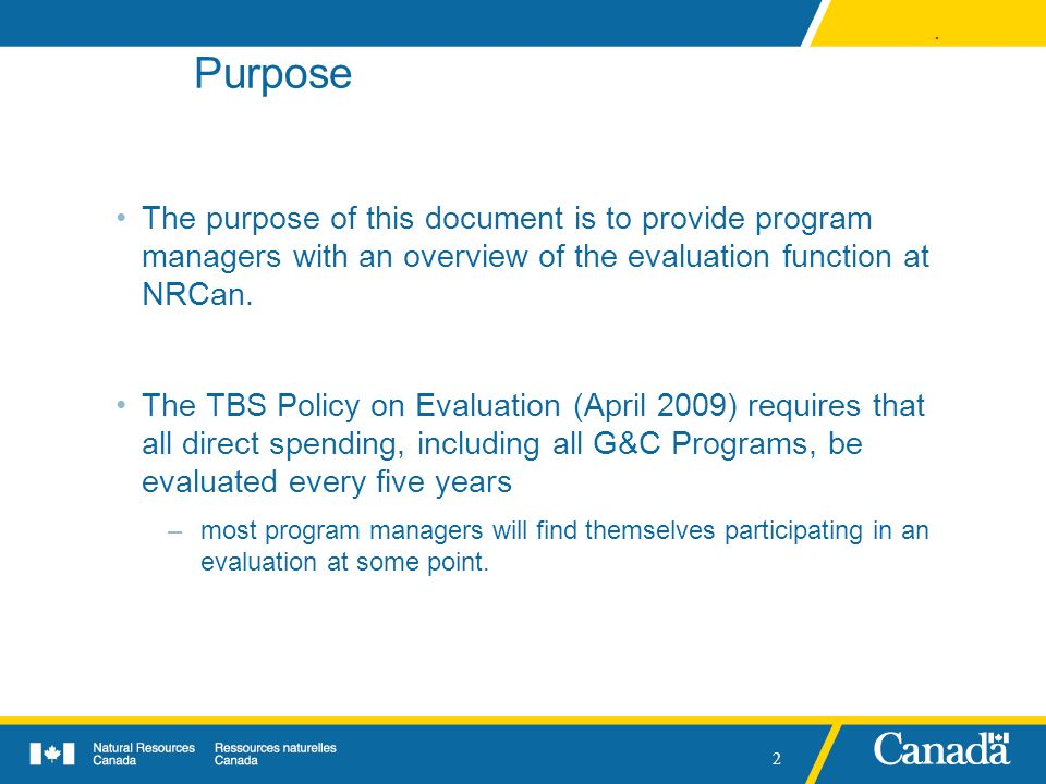 Purpose The purpose of this document is to provide program managers with an overview of the evaluation function at NRCan.