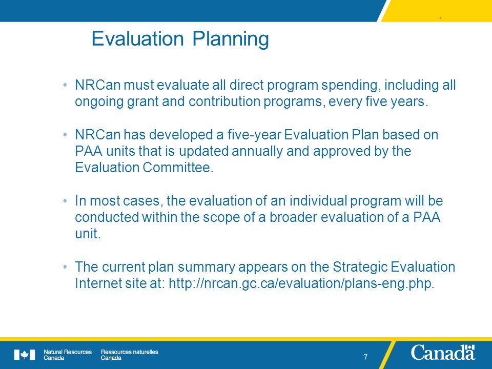 Evaluation Planning NRCan must evaluate all direct program spending, including all ongoing grant and contribution programs, every five years.