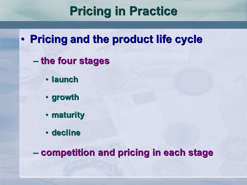 Pricing in Practice Pricing and the product life cycle the four stages