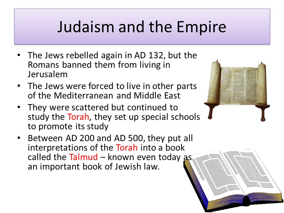 Judaism and the Empire The Jews rebelled again in AD 132, but the Romans banned them from living in Jerusalem.