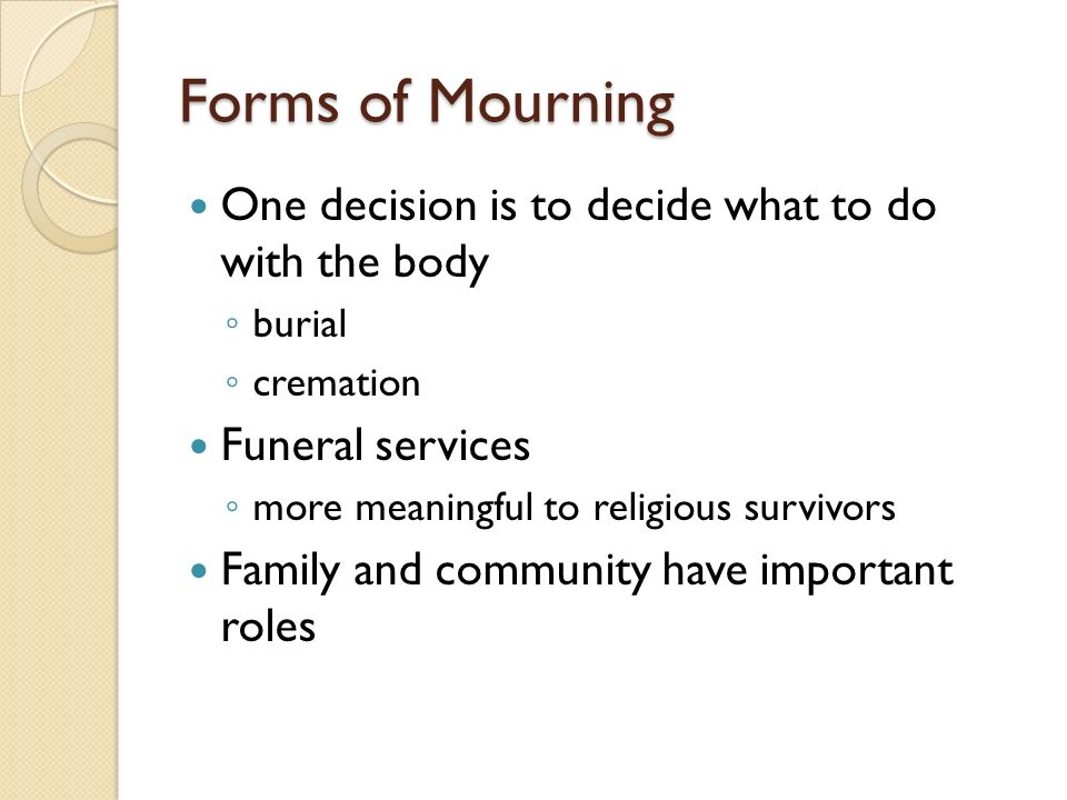 Forms of Mourning One decision is to decide what to do with the body