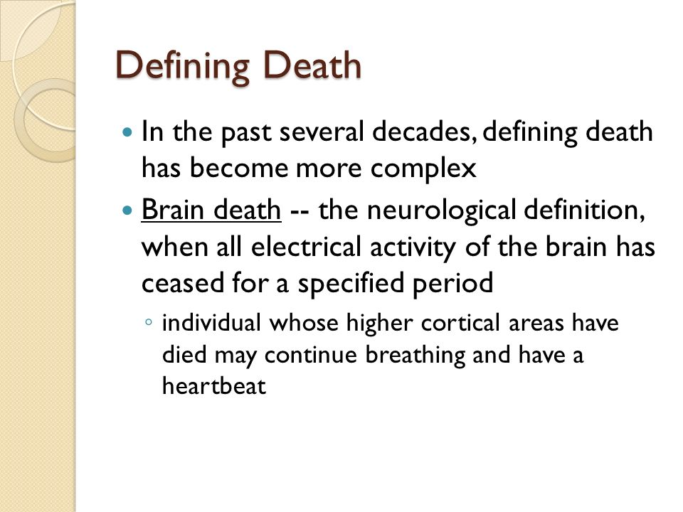 Defining Death In the past several decades, defining death has become more complex.