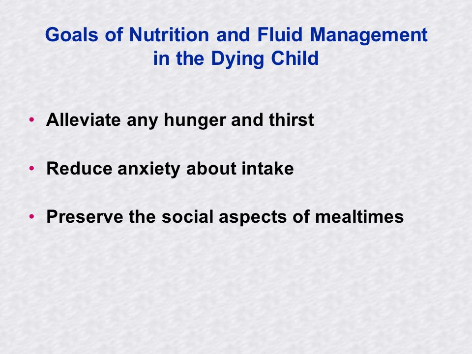 Goals of Nutrition and Fluid Management in the Dying Child
