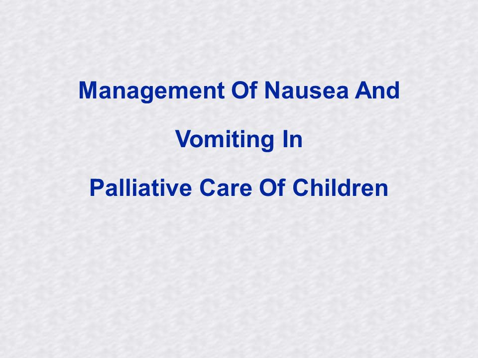 Management Of Nausea And Vomiting In Palliative Care Of Children