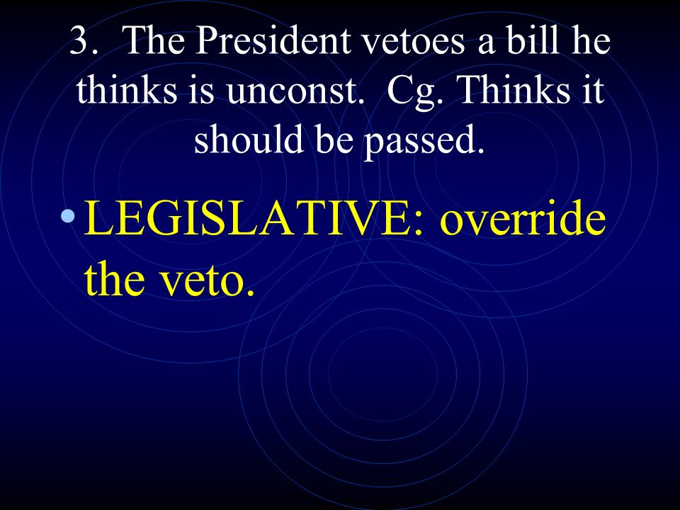 LEGISLATIVE: override the veto.