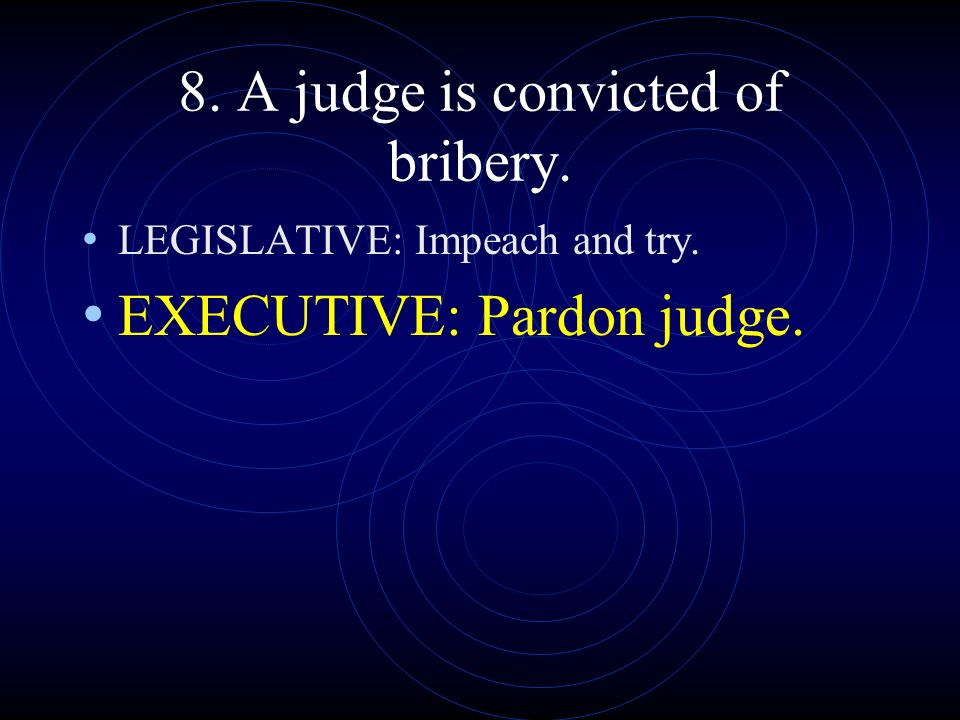 8. A judge is convicted of bribery.