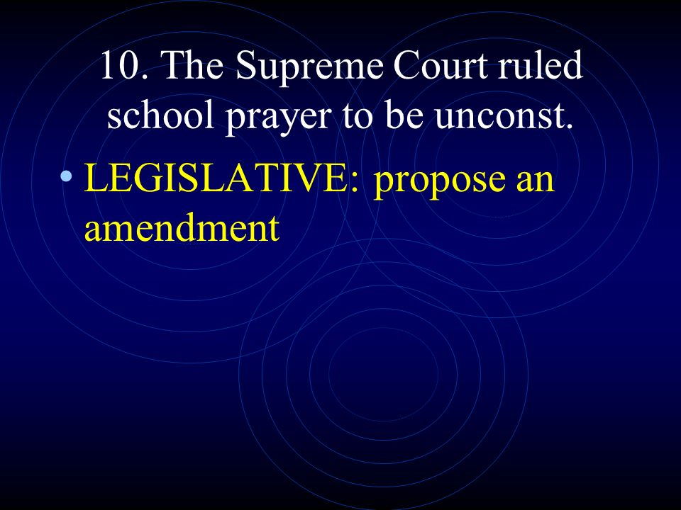 10. The Supreme Court ruled school prayer to be unconst.