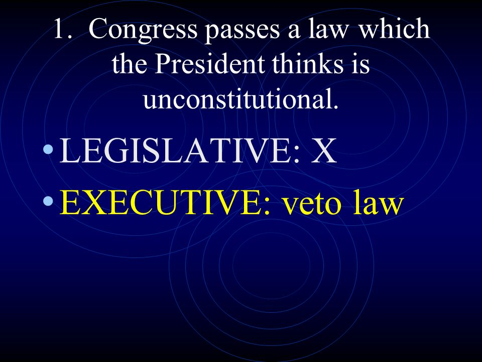 LEGISLATIVE: X EXECUTIVE: veto law
