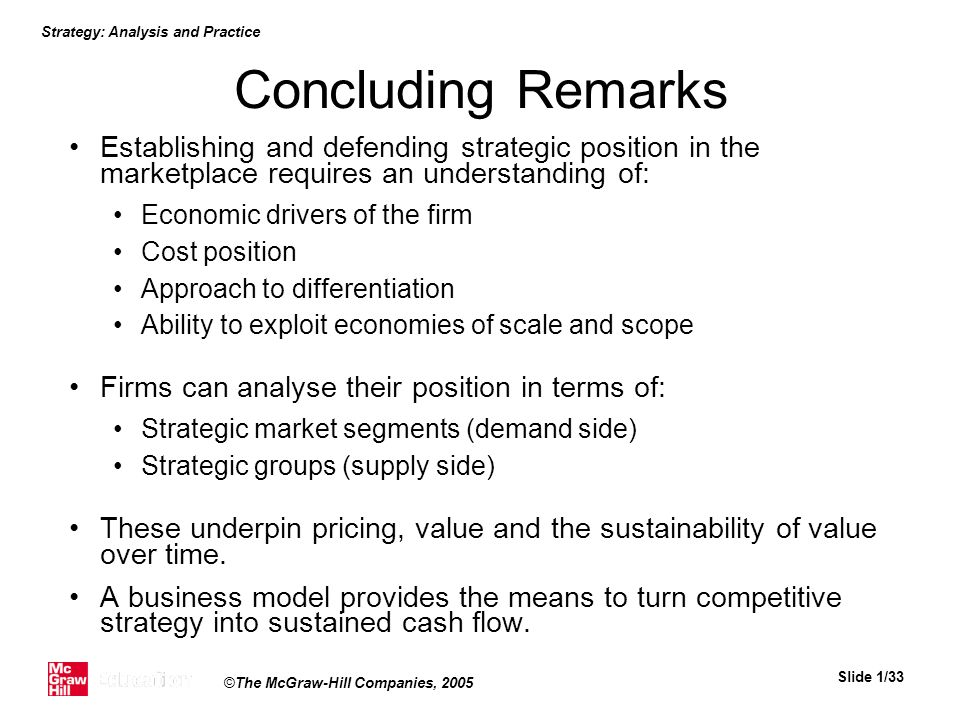 Concluding Remarks Establishing and defending strategic position in the marketplace requires an understanding of: