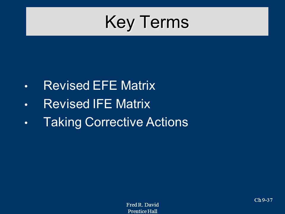 Key Terms Revised EFE Matrix Revised IFE Matrix