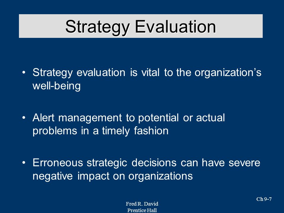 Strategy Evaluation Strategy evaluation is vital to the organization's well-being.