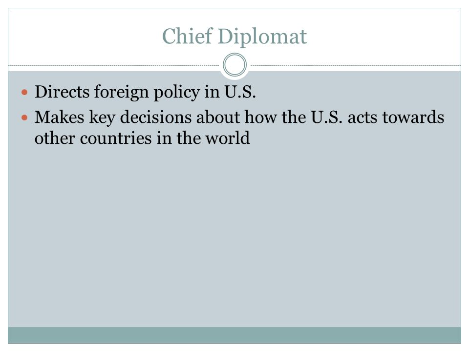 Chief Diplomat Directs foreign policy in U.S.