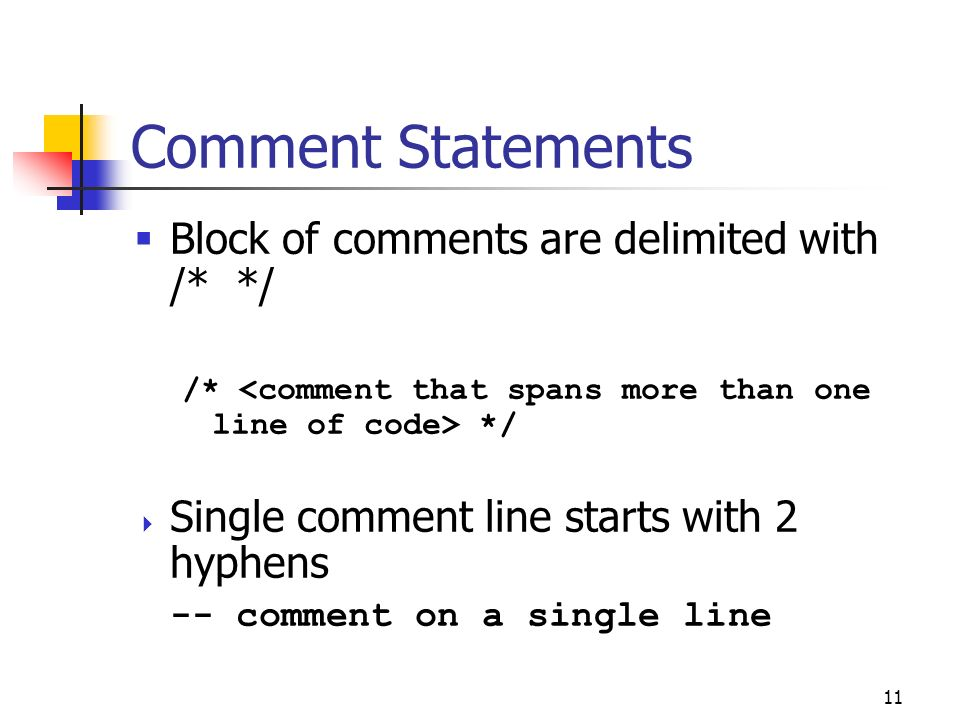 Comment Statements Block of comments are delimited with /* */