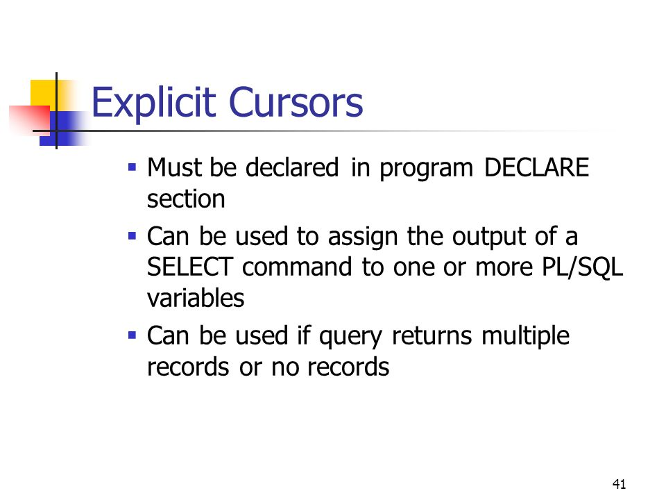 Explicit Cursors Must be declared in program DECLARE section