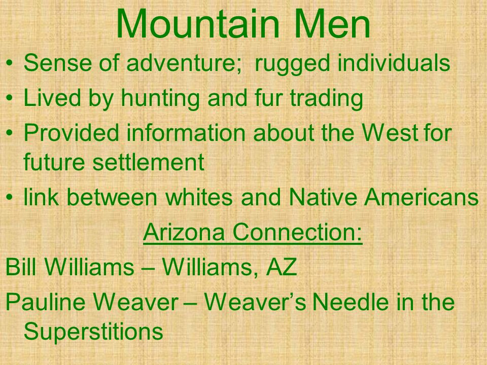 Mountain Men Sense of adventure; rugged individuals
