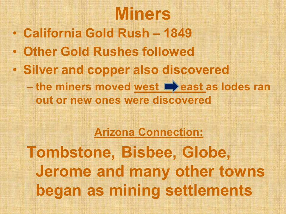 Miners California Gold Rush – 1849. Other Gold Rushes followed. Silver and copper also discovered.