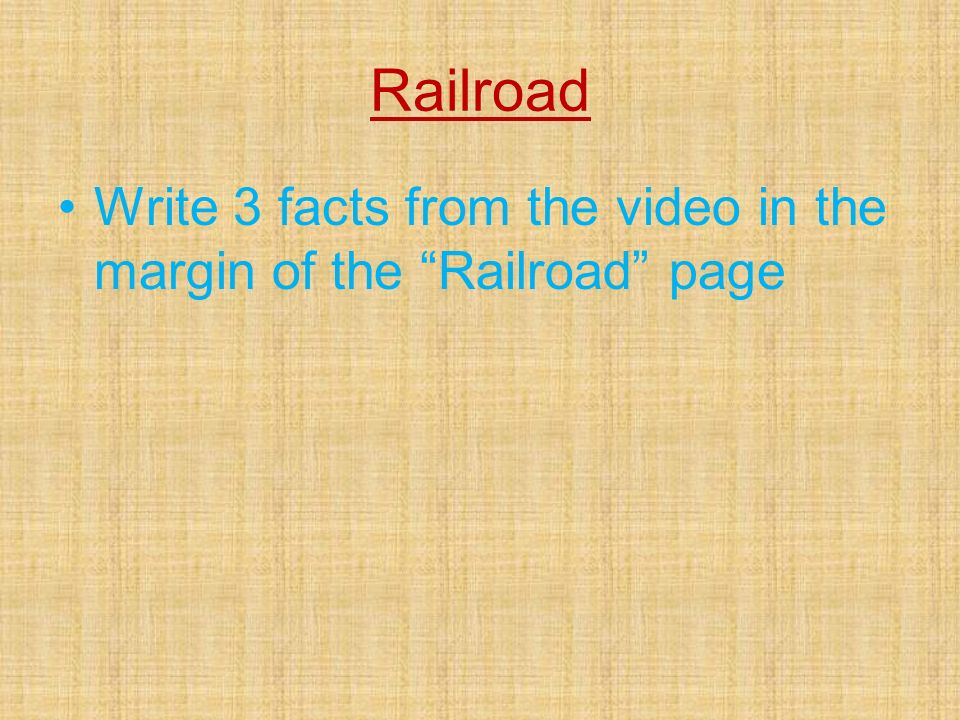 Railroad Write 3 facts from the video in the margin of the Railroad page