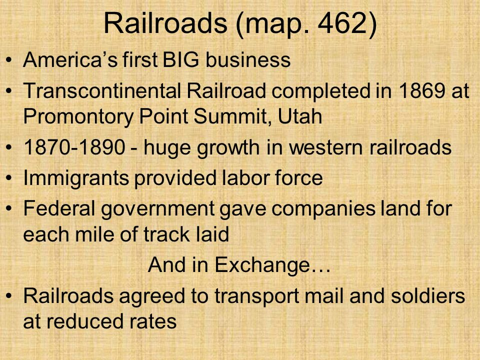 Railroads (map. 462) America's first BIG business