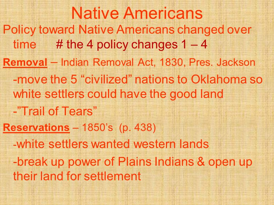 Native Americans Policy toward Native Americans changed over time # the 4 policy changes 1 – 4.