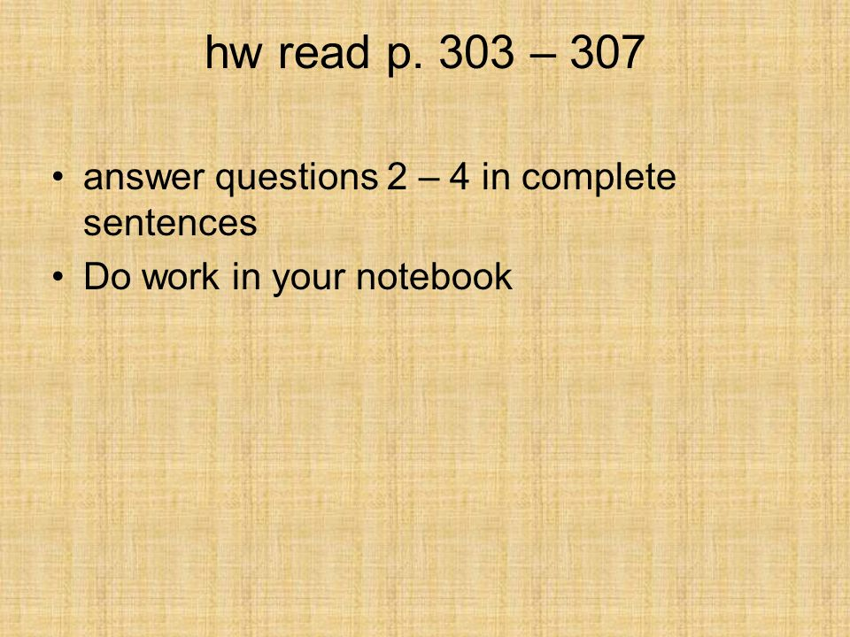 hw read p. 303 – 307 answer questions 2 – 4 in complete sentences