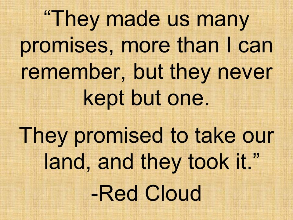 They promised to take our land, and they took it.