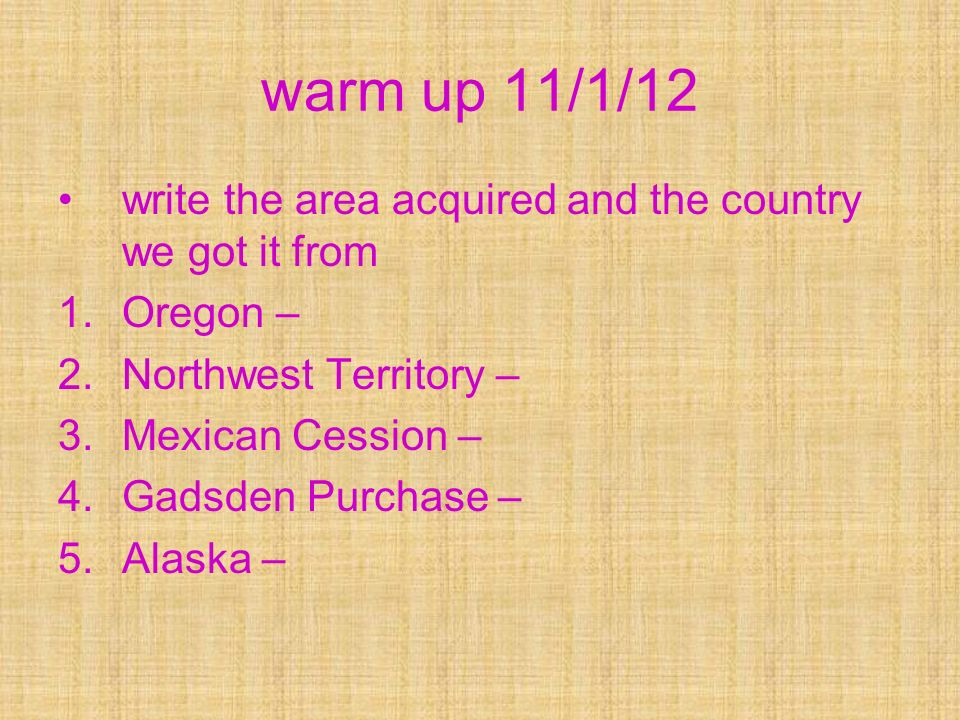 warm up 11/1/12 write the area acquired and the country we got it from