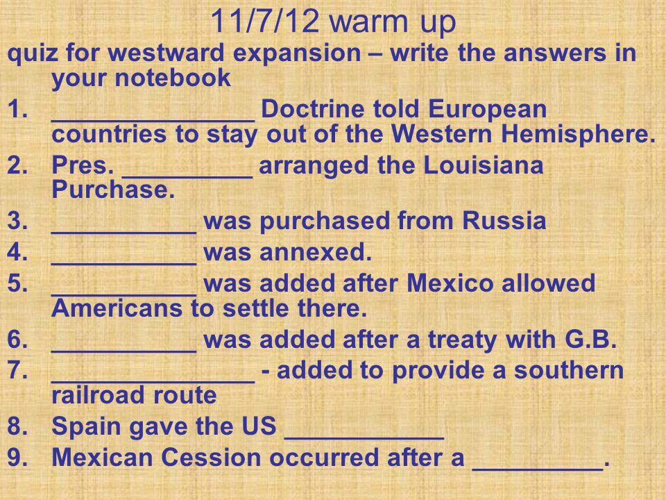 11/7/12 warm up quiz for westward expansion – write the answers in your notebook.