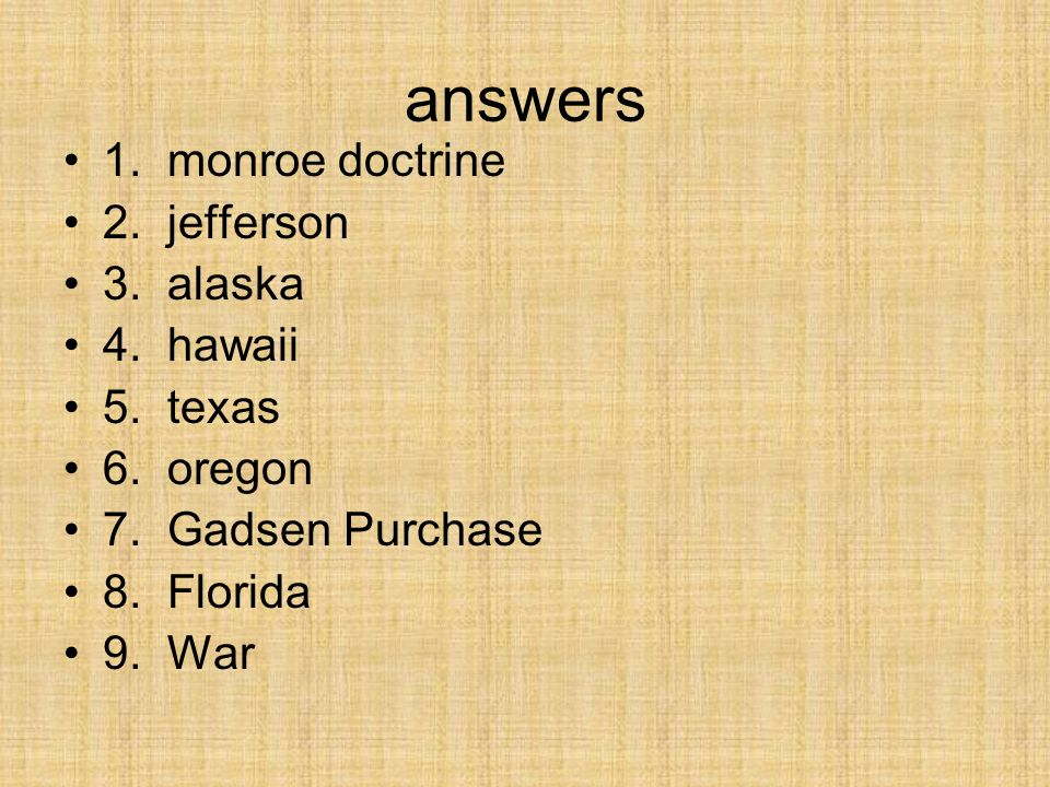 answers 1. monroe doctrine 2. jefferson 3. alaska 4. hawaii 5. texas