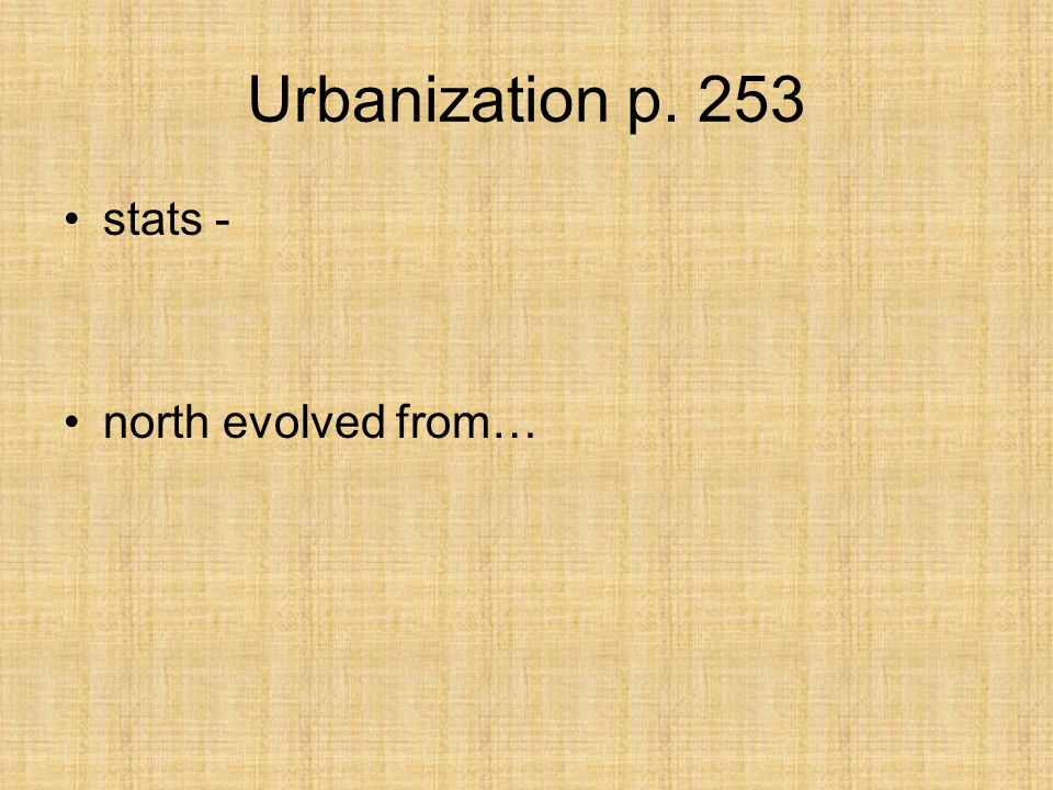 Urbanization p. 253 stats - north evolved from…